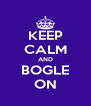 KEEP CALM AND BOGLE ON - Personalised Poster A4 size