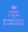 KEEP CALM AND BOHEMIAN RAPHSODY - Personalised Poster A4 size