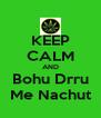 KEEP CALM AND Bohu Drru Me Nachut - Personalised Poster A4 size