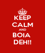 KEEP CALM AND BOIA  DEH!! - Personalised Poster A4 size