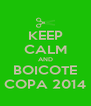 KEEP CALM AND BOICOTE COPA 2014 - Personalised Poster A4 size