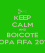 KEEP CALM AND BOICOTE COPA FIFA 2014 - Personalised Poster A4 size