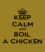 KEEP CALM AND BOIL A CHICKEN - Personalised Poster A4 size