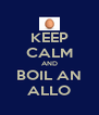 KEEP CALM AND BOIL AN ALLO - Personalised Poster A4 size