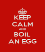 KEEP CALM AND BOIL AN EGG - Personalised Poster A4 size