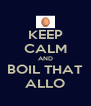 KEEP CALM AND BOIL THAT ALLO - Personalised Poster A4 size