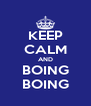 KEEP CALM AND BOING BOING - Personalised Poster A4 size
