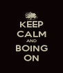 KEEP CALM AND BOING ON - Personalised Poster A4 size
