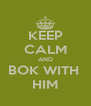 KEEP CALM AND BOK WITH  HIM - Personalised Poster A4 size