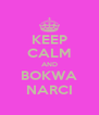 KEEP CALM AND BOKWA NARCI - Personalised Poster A4 size