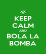 KEEP CALM AND BOLA LA BOMBA - Personalised Poster A4 size
