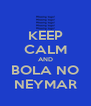 KEEP CALM AND BOLA NO NEYMAR - Personalised Poster A4 size