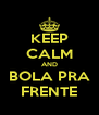 KEEP CALM AND BOLA PRA FRENTE - Personalised Poster A4 size