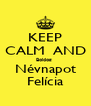 KEEP CALM  AND Boldog  Névnapot Felícia - Personalised Poster A4 size