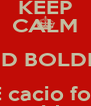 KEEP CALM AND BOLDRIN E cacio for  president  - Personalised Poster A4 size