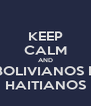 KEEP CALM AND BOLIVIANOS E HAITIANOS - Personalised Poster A4 size