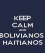 KEEP CALM AND BOLIVIANOS  HAITIANOS - Personalised Poster A4 size