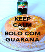 KEEP CALM AND BOLO COM GUARANÁ - Personalised Poster A4 size