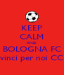 KEEP CALM AND BOLOGNA FC vinci per noi CC - Personalised Poster A4 size