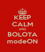 KEEP CALM AND BOLOTA modeON - Personalised Poster A4 size