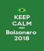 KEEP CALM AND Bolsonaro  2018 - Personalised Poster A4 size