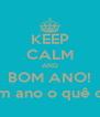 KEEP CALM AND BOM ANO! Bom ano o quê oh... - Personalised Poster A4 size