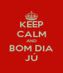 KEEP CALM AND BOM DIA JÚ - Personalised Poster A4 size