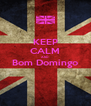 KEEP CALM AND Bom Domingo  - Personalised Poster A4 size
