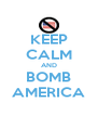 KEEP CALM AND BOMB AMERICA - Personalised Poster A4 size