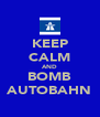 KEEP CALM AND BOMB AUTOBAHN - Personalised Poster A4 size