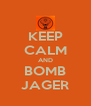 KEEP CALM AND BOMB JAGER - Personalised Poster A4 size