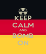KEEP CALM AND BOMB ON - Personalised Poster A4 size