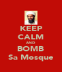 KEEP CALM AND BOMB Sa Mosque - Personalised Poster A4 size