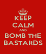 KEEP CALM AND BOMB THE BASTARDS - Personalised Poster A4 size
