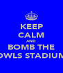 KEEP CALM AND BOMB THE OWLS STADIUM - Personalised Poster A4 size