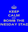 KEEP CALM AND BOMB THE WEDNESDAY STADIUM - Personalised Poster A4 size