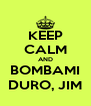 KEEP CALM AND BOMBAMI DURO, JIM - Personalised Poster A4 size