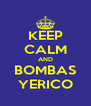 KEEP CALM AND BOMBAS YERICO - Personalised Poster A4 size