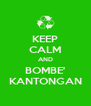 KEEP CALM AND BOMBE' KANTONGAN - Personalised Poster A4 size