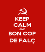 KEEP CALM AND BON COP DE FALÇ - Personalised Poster A4 size