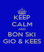 KEEP CALM AND BON SKI GIO & KEES - Personalised Poster A4 size