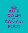 KEEP CALM AND BON SKI ROOS - Personalised Poster A4 size
