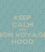 KEEP CALM AND BON VOYAGE HOOD - Personalised Poster A4 size