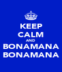 KEEP CALM AND BONAMANA BONAMANA - Personalised Poster A4 size