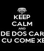 KEEP CALM AND BONDE DOS CARECA COME CU COME XERECA - Personalised Poster A4 size