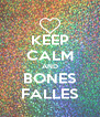 KEEP CALM AND BONES FALLES - Personalised Poster A4 size