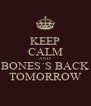 KEEP CALM AND BONES´S BACK TOMORROW - Personalised Poster A4 size
