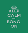 KEEP CALM AND BONG  ON - Personalised Poster A4 size