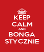 KEEP CALM AND BONGA STYCZNIE - Personalised Poster A4 size