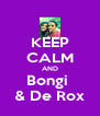 KEEP CALM AND Bongi  & De Rox - Personalised Poster A4 size